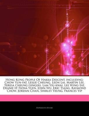 Articles on Hong Kong People of Hakka Descent, Including - Chow Yun-Fat, Leslie Cheung, Leon Lai, Martin Lee, Teresa Cheung...
