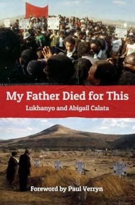 My Father Died For This (Paperback): Lukhanyo Calata, Abigail Calata