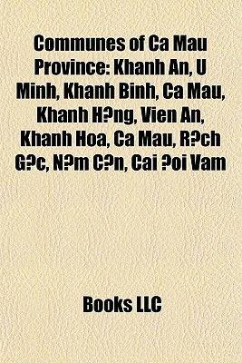 Communes of CA Mau Province - Khanh An, U Minh, Khanh Binh, CA Mau, Khanh H Ng, Vien An, Khanh Hoa, CA Mau, R Ch G C, N M C N,...