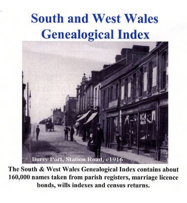 South and West Wales Genealogical Index - 160, 000 Names Taken from Parish Registers, Marriage Licence Bonds, Wills Indexes and...