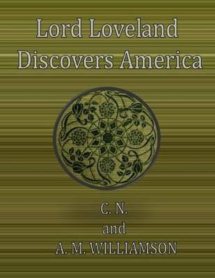 Lord Loveland Discovers America (Electronic book text): A.M. Williamson, C.N. Williamson