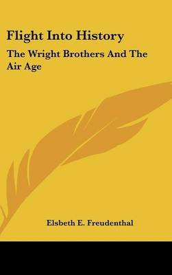 Flight Into History - The Wright Brothers and the Air Age (Hardcover): Elsbeth E. Freudenthal