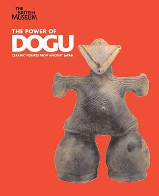 The Power of Dogu - Ceramic Figures from Ancient Japan (Paperback): Simon Kaner, Douglass W. Bailey
