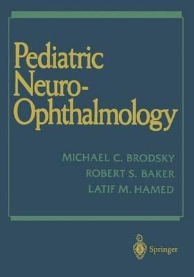 Pediatric Neuroophthamology (Hardcover, illustrated edition): Robert S. Baker, Michael C. Brodsky, Latif M. Hamad