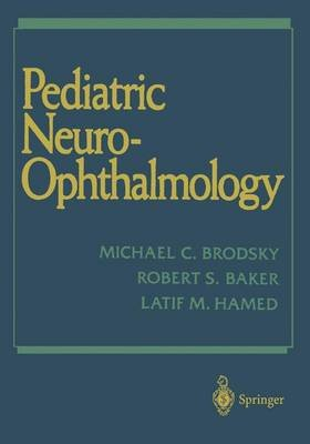 Pediatric Neuroophthamology (Hardcover, illustrated edition): Robert S. Baker, Michael C. Brodsky, Latif M. Hamad