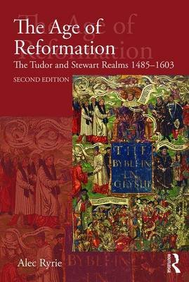 The Age of Reformation - The Tudor and Stewart Realms 1485-1603 (Paperback, 2nd New edition): Alec Ryrie