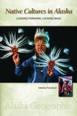 Native Cultures in Alaska: Looking Forward, Looking Back (Electronic book text): Tricia Brown