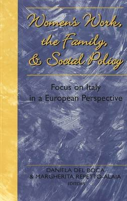 Women's Work, the Family and Social Policy - Focus on Italy in a European Perspective (Paperback, illustrated edition):...