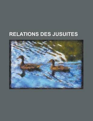 Relations Des Jusuites (English, French, Paperback): Anonymous, United States Congressional House
