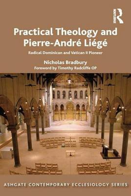 Practical Theology and Pierre-Andre Liege - Radical Dominican and Vatican II Pioneer (Electronic book text): Nicholas Bradbury