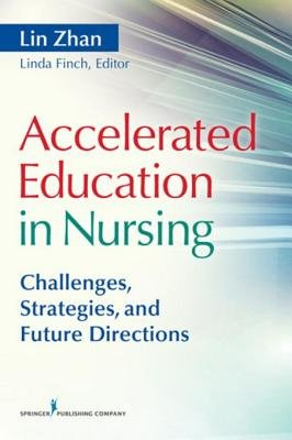 Accelerated Education in Nursing - Challenges, Strategies, and Future Directions (Electronic book text): Lin Zhan, Linda Finch,...