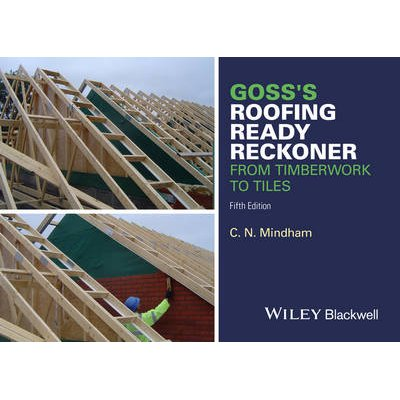 Goss's Roofing Ready Reckoner - From Timberwork to Tiles (Paperback, 5th Edition): C.N. Mindham