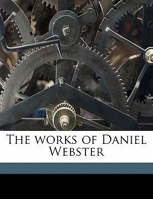 The Works of Daniel Webster Volume 1 (Paperback): Daniel Webster, Edward Everett