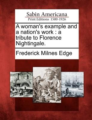 A Woman's Example and a Nation's Work - A Tribute to Florence Nightingale. (Paperback): Frederick Milnes Edge