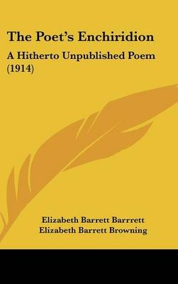 The Poet's Enchiridion - A Hitherto Unpublished Poem (1914) (Hardcover): Elizabeth Barrett Barrrett, Elizabeth Barrett...