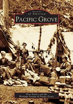 Pacific Grove (Paperback): Kent Seavey, Heritage Society of Pacific Grove