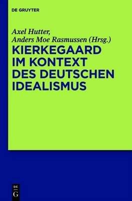 Kierkegaard Im Kontext Des Deutschen Idealismus (German, Electronic book text): Axel Hutter, Anders Moe Rasmussen