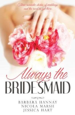 Always the Bridesmaid - 3 Book Box Set (Electronic book text): Jessica Hart, Barbara Hannay, Nicola Marsh
