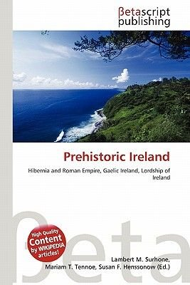 Prehistoric Ireland (Paperback): Lambert M. Surhone, Mariam T. Tennoe, Susan F. Henssonow