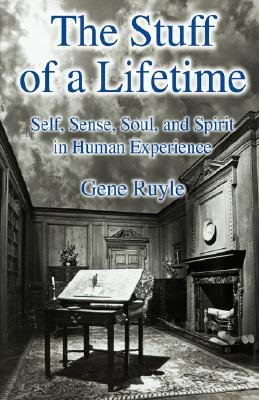 The Stuff of a Lifetime - Self, Sense, Soul, and Spirit in Human Experience (Hardcover): Gene Ruyle