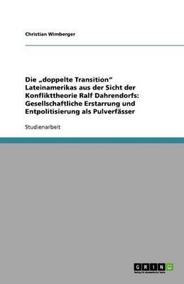 """Die """"Doppelte Transition Lateinamerikas Aus Der Sicht Der Konflikttheorie Ralf Dahrendorfs - Gesellschaftliche Erstarrung Und..."""