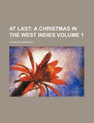 At Last Volume 1; A Christmas in the West Indies (Paperback): Charles Kingsley