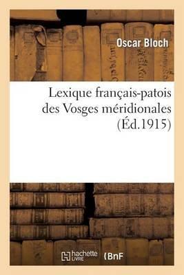 Lexique Francais-Patois Des Vosges Meridionales (French, Paperback): Oscar Bloch