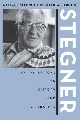 Stegner - Conversations On History And Literature (Paperback, New Ed): Wallace Stegner, Richard W Etulain