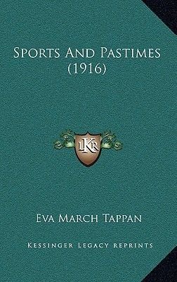 Sports and Pastimes (1916) (Hardcover): Eva March Tappan