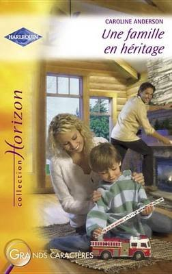 Une Famille En Heritage (Harlequin Horizon) (French, Electronic book text): Caroline Anderson