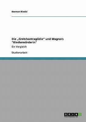 """Die """"Gretchentragodie"""" Und Wagners """"Kindermorderin"""" (German, Paperback): Norman Riedel"""