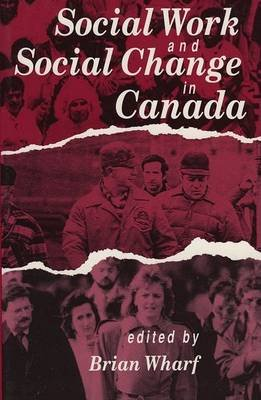 Social Work and Social Change in Canada (Paperback): Brian Wharf