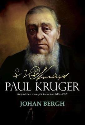 Paul Kruger - Toesprake En Korrespondensie Van 1881-1900 (Afrikaans, Hardcover): Johan Bergh