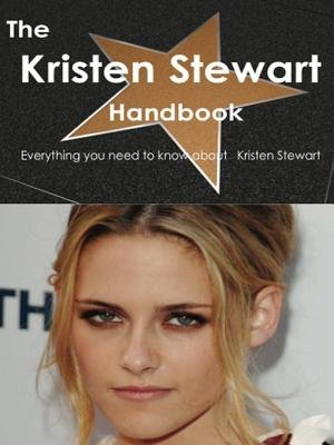 The Kristen Stewart Handbook - Everything You Need to Know about Kristen Stewart (Electronic book text): Emily Smith
