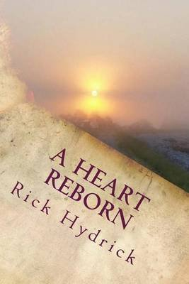 A Heart Reborn (Paperback): Rick Hydrick