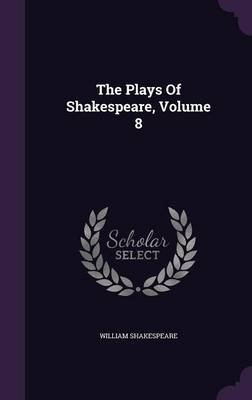 The Plays of Shakespeare, Volume 8 (Hardcover): William Shakespeare