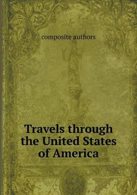 Travels Through the United States of America (Paperback): Composite Authors