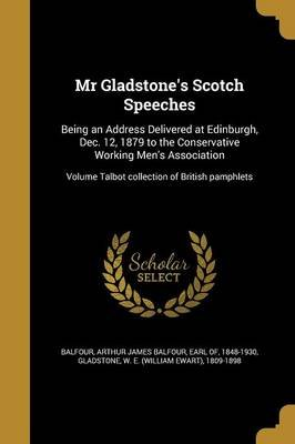 MR Gladstone's Scotch Speeches - Being an Address Delivered at Edinburgh, Dec. 12, 1879 to the Conservative Working...