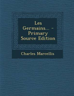 Les Germains... - Primary Source Edition (French, Paperback): Charles Marcellis
