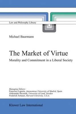 The Market of Virtue - Morality and Commitment in a Liberal Society (Hardcover, 2002 ed.): Michael Baurmann