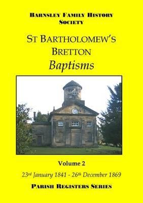 St Bartholomew's Bretton Baptisms, Volume 2 ; 23rd January 1841 - 26th December 1869 - 23 January 1841 - 26 December 1869...