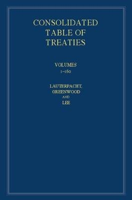 International Law Reports - International Law Reports, Consolidated Table of Treaties: Volumes 1-160 (Hardcover): Elihu...