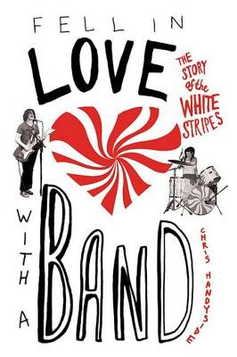 Fell in Love with a Band - The Story of the White Stripes (Electronic book text): Chris Handyside