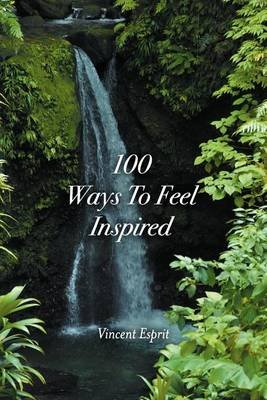 100 Ways to Feel Inspired (Paperback): Vincent Esprit