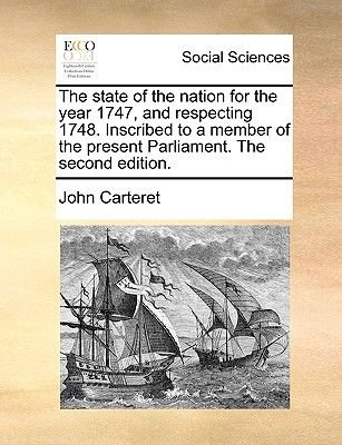 The State of the Nation for the Year 1747, and Respecting 1748. Inscribed to a Member of the Present Parliament. the Second...