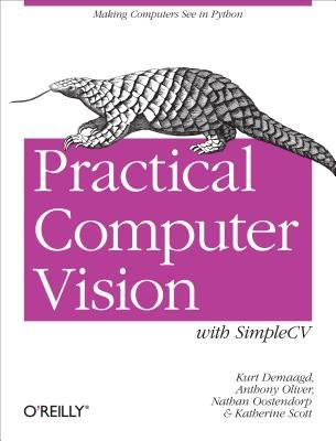 Practical Computer Vision with Simplecv - The Simple Way to Make Technology See (Electronic book text): Kurt DeMaagd, Anthony...