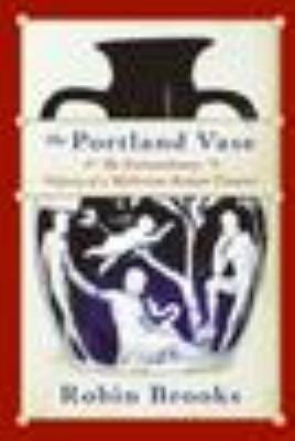 The Portland Vase - The Extraordinary Odyssey of a Mysterious Roman Treasure (Electronic book text): Robin Brooks