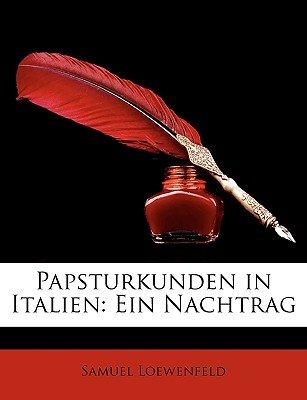 Papsturkunden in Italien - Ein Nachtrag (English, German, Paperback): Samuel Loewenfeld