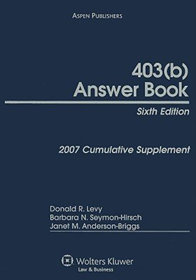 403(b) Answer Book - 2007 Cumulative Supplement (Paperback, 6th): Donald R Levy, Barbara N Seymon-Hirsch, Janet M....
