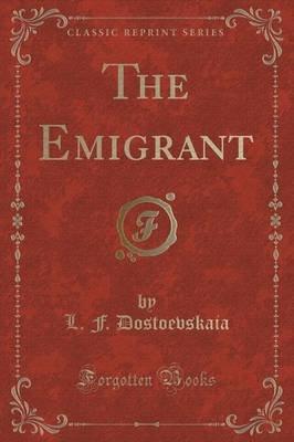 The Emigrant (Classic Reprint) (Paperback): L. F. Dostoevskaia
